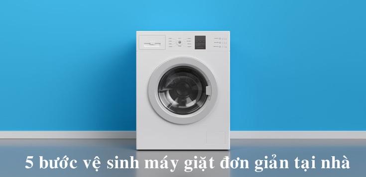 5 bước vệ sinh máy giặt đơn giản bạn có thể áp dụng và tự làm tại nhà