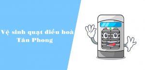 Địa chỉ vệ sinh quạt điều hoà/ quạt làm mát giá rẻ uy tín ở đâu tại Phường Tân Phong, Biên Hoà?
