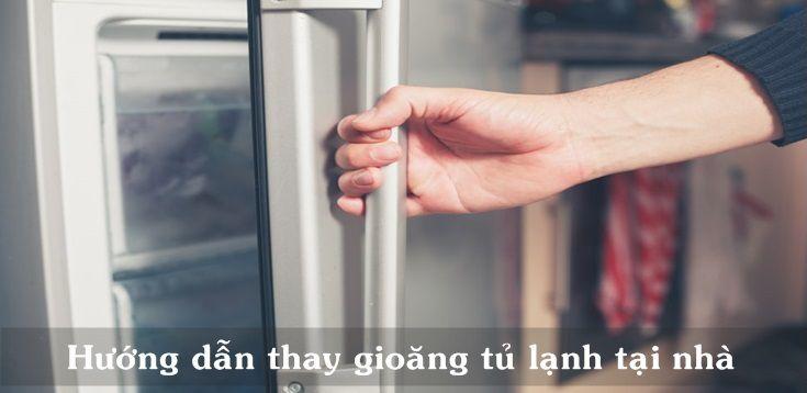 Hướng dẫn cách tự thay gioăng tủ lạnh tại nhà đơn giản