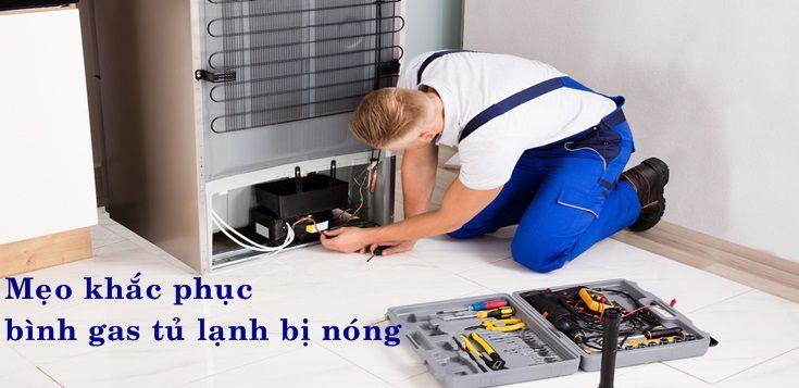 Mẹo khắc phục bình gas tủ lạnh bị nóng